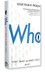 https://www.amazon.com/Who-Geoff-Smart/dp/0345504194/ref=sr_1_1?s=books&ie=UTF8&qid=1542168375&sr=1-1&keywords=who
